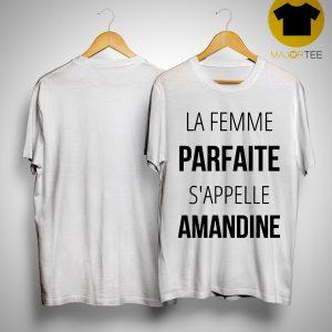 La Femme Parfaite S'appelle Amandine Shirt