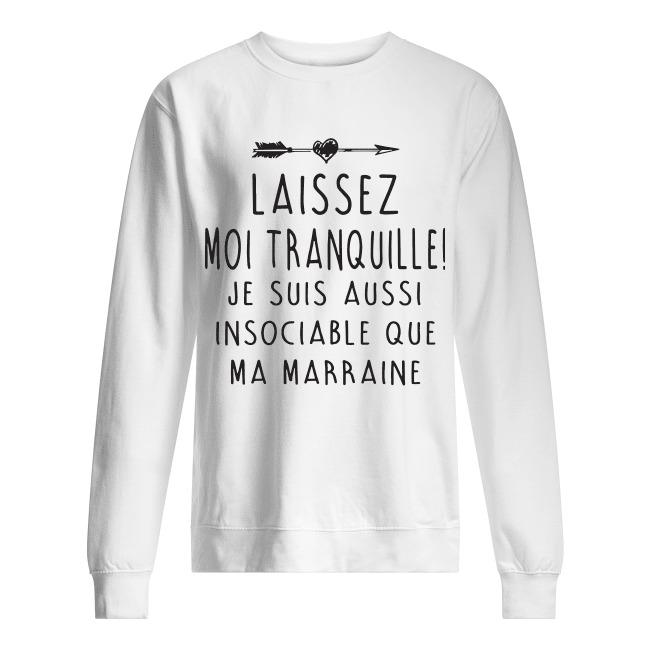 Laissez Moi Tranquille Je Suis Aussi Insociable Que Ma Marraine Sweater