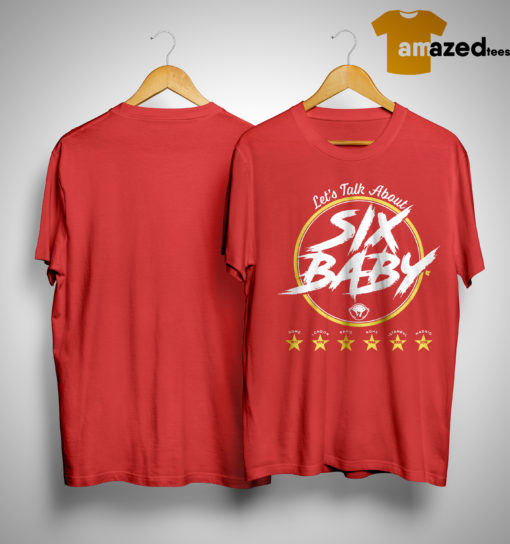 Let's Talk About Six Baby Shirt