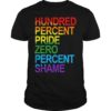 Lgbt Hundred Percent Pride Zero Percent Shame Shirt