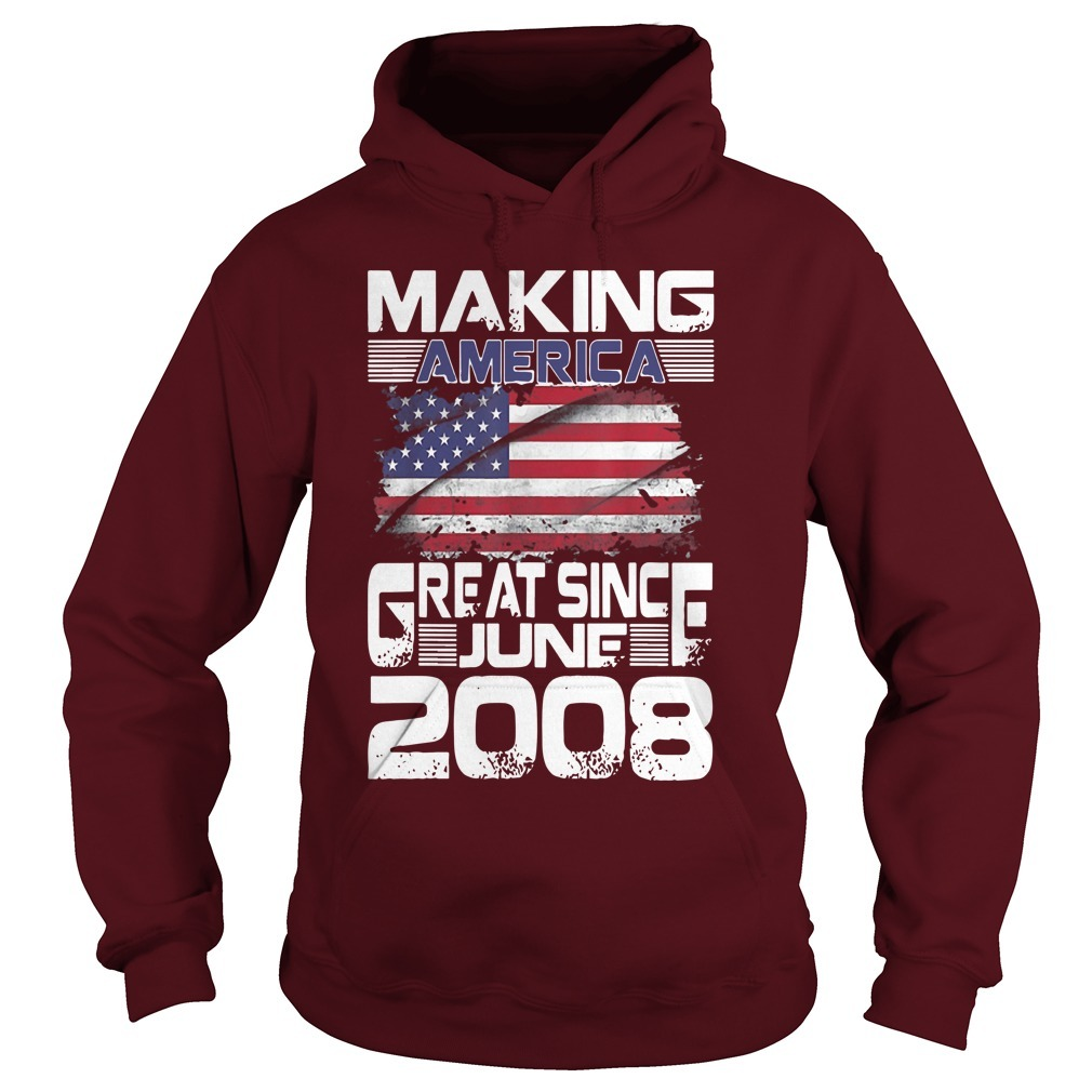 Making America Great Since June 2008 Hoodie