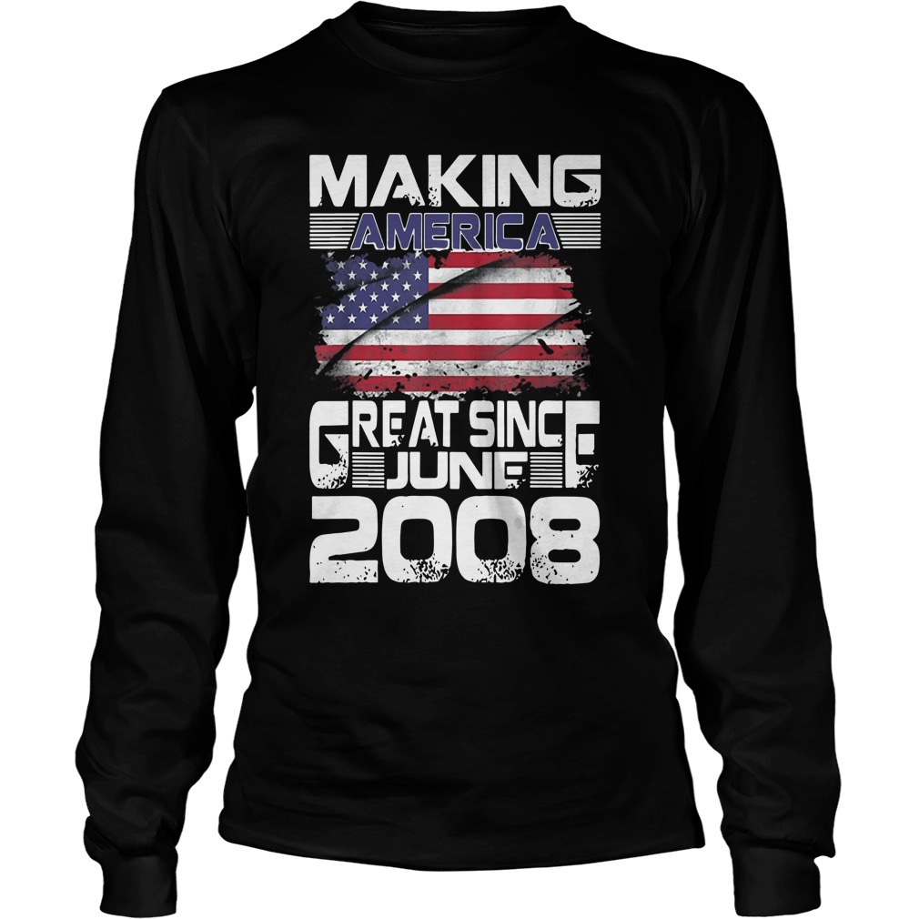 Making America Great Since June 2008 Longsleeve Tee