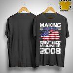 Making America Great Since June 2008 Shirt