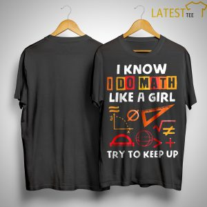 Math Teacher I Know Like A Girl Try To Keep Up Shirt