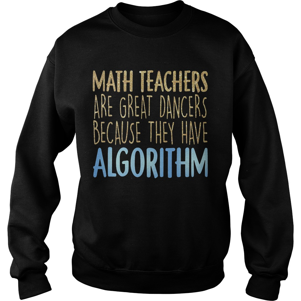 Math Teachers Are Great Dancers Because They Have Algorithm Sweater