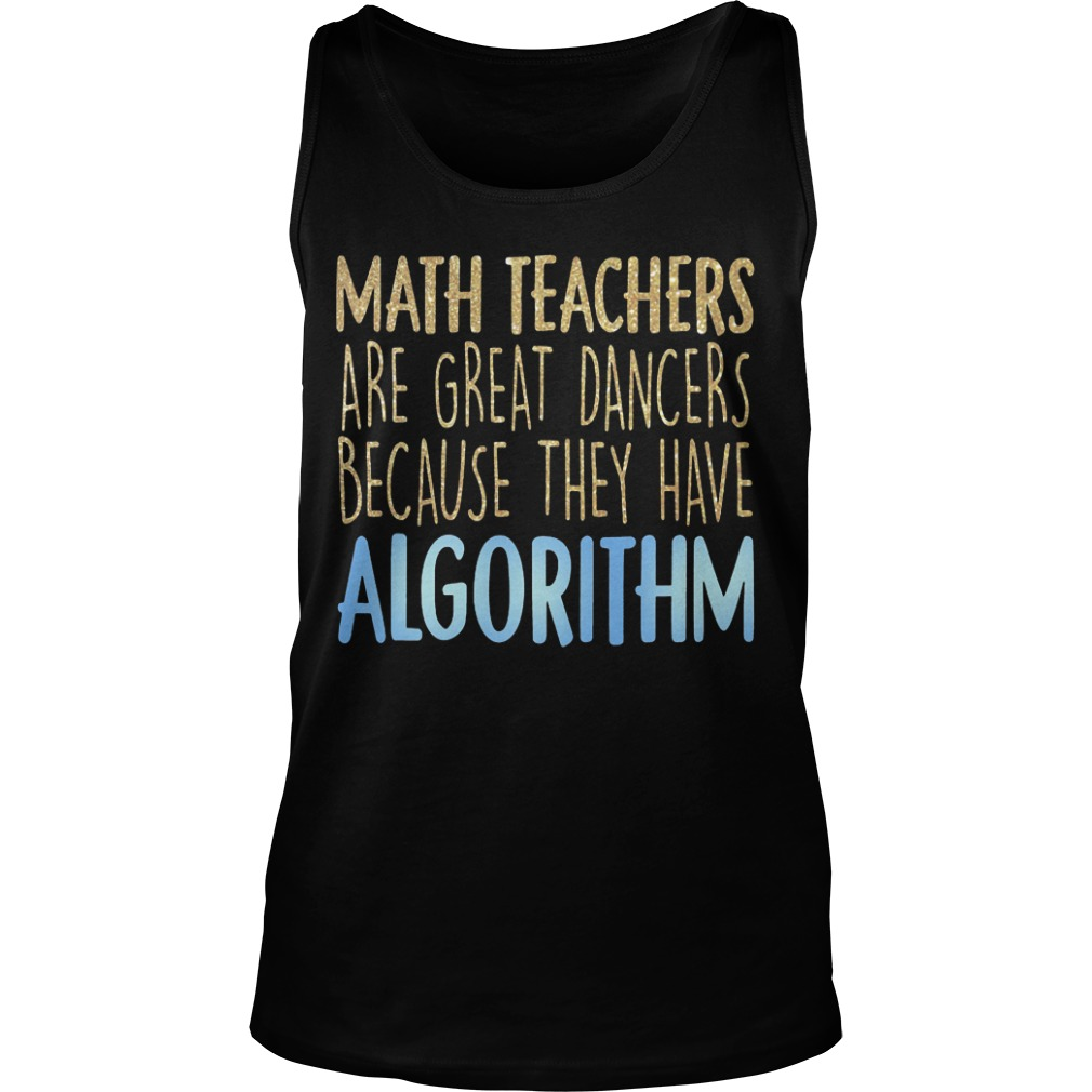 Math Teachers Are Great Dancers Because They Have Algorithm Tank Top