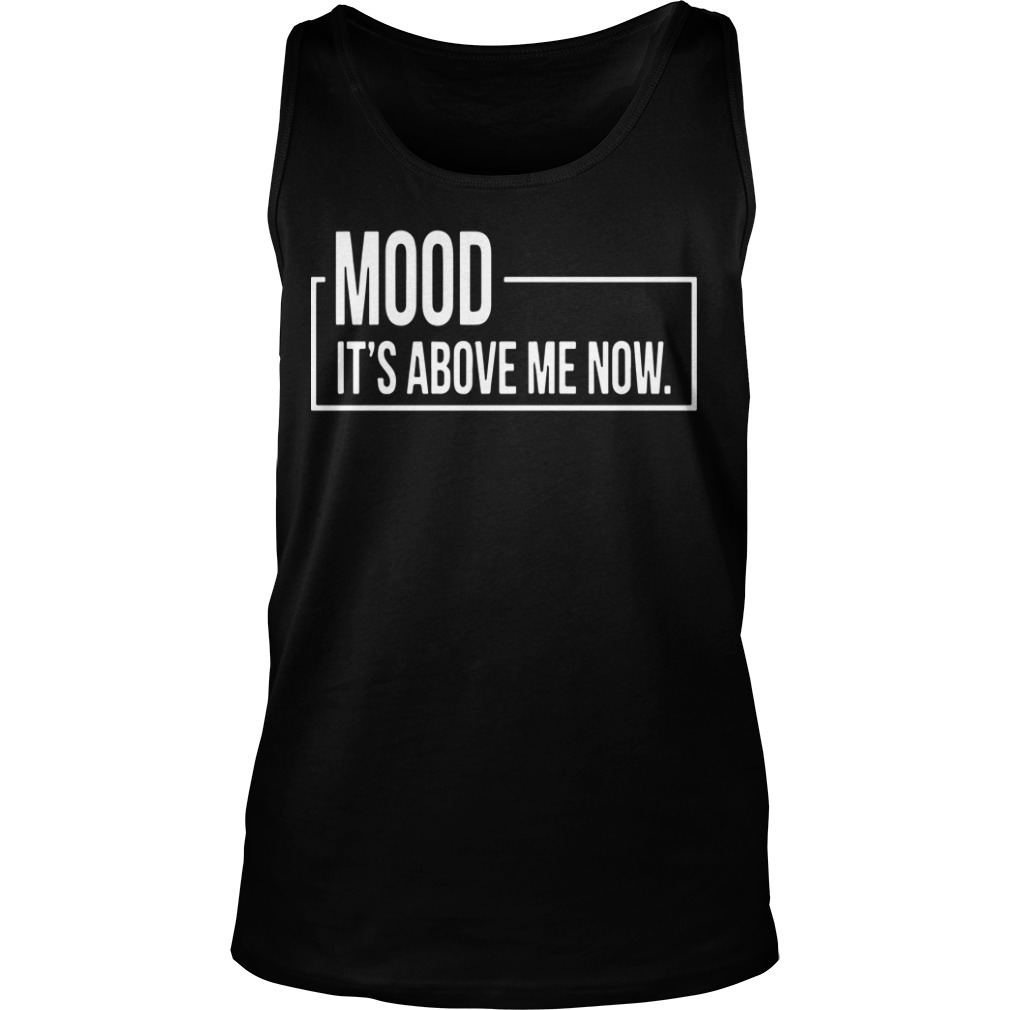 Mood It's Above Me Now Tank Top