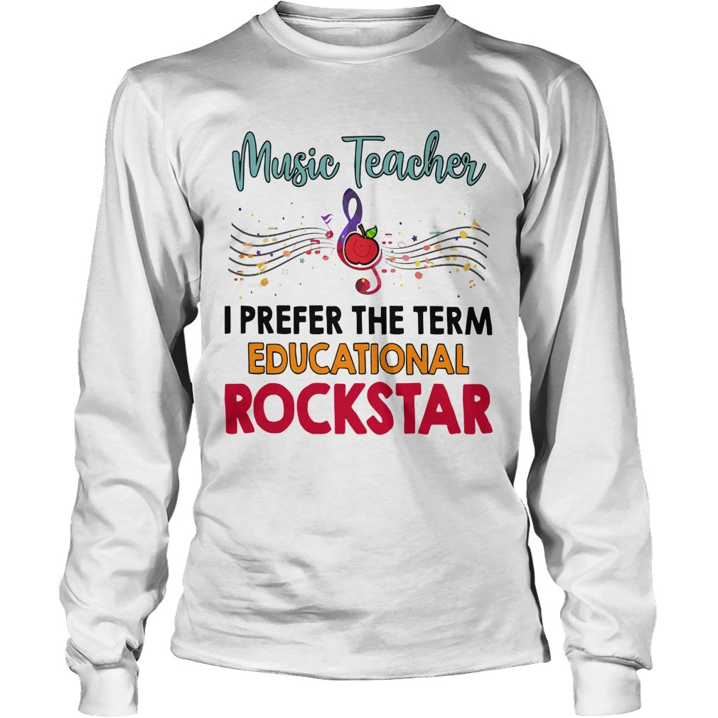 Music Teacher I Prefer The Term Educational Rockstar Longsleeve Tee