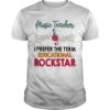 Music Teacher I Prefer The Term Educational Rockstar Shirt