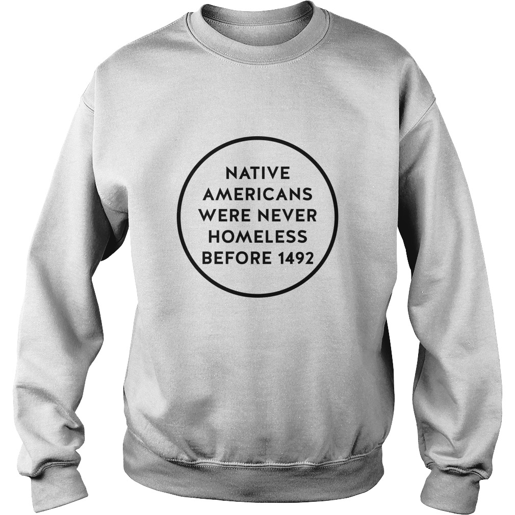Native Americans Were Never Homeless Before 1492 Sweater