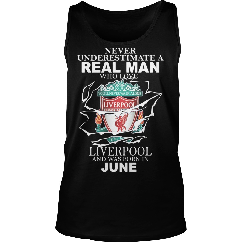 Never Underestimate A Real Man Who Loves Liverpool And Was Born In June Tank Top
