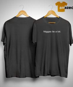 Niggas Lie A Lot Shirt