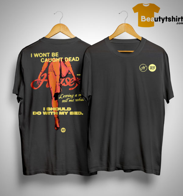 Nightmare Yellowhammer I Won't Be Caught Dead Letting A Man Tell Me What I Should Do With My Bed Shirt