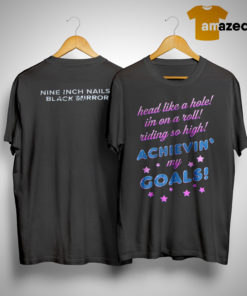 Nine Inch Nails Head Like A Hole I'm On A Roll Riding So High Achievin My Goals Shirt