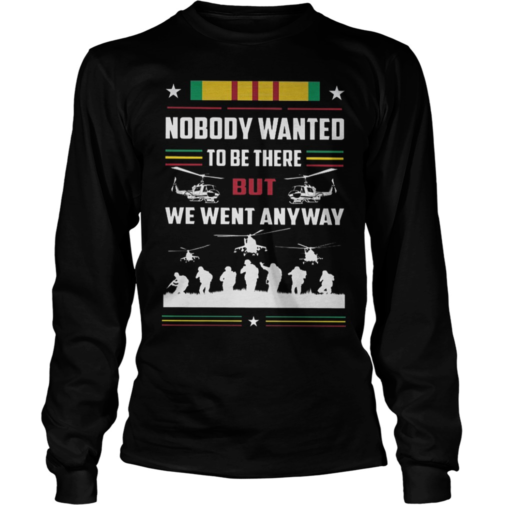 Nobody Wanted To Be There But We Went Anyway Longsleeve Tee