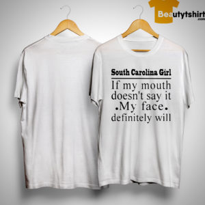 North Carolina Girl If My Mouth Doesn't Say It My Face Definitely Will Shirt