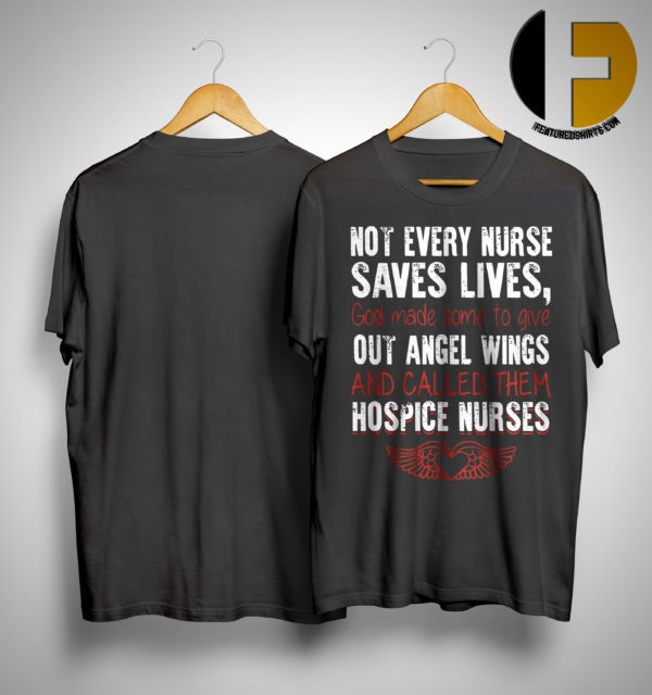 Not Every Nurse Saves Lives God Made Some To Give Out Angel Wings Shirt