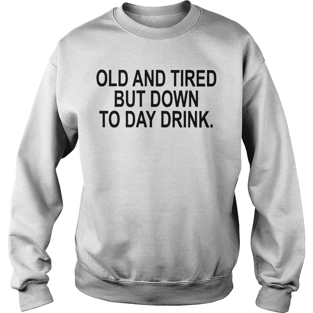 Old And Tired But Down To Day Drink Sweater