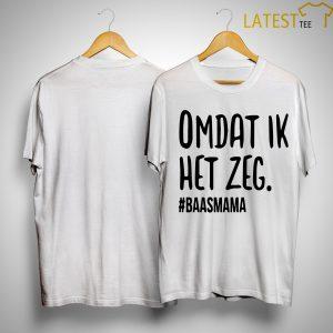 Omdat Ik Het Zeg #baasmama Shirt