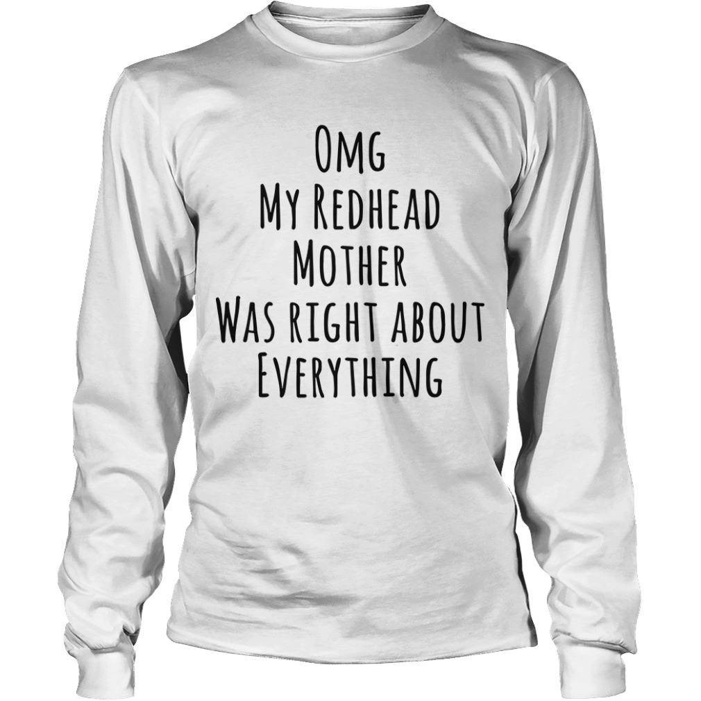 Omg My Redhead Mother Was Right About Everything Longsleeve Tee