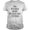 Omg My Redhead Mother Was Right About Everything Shirt