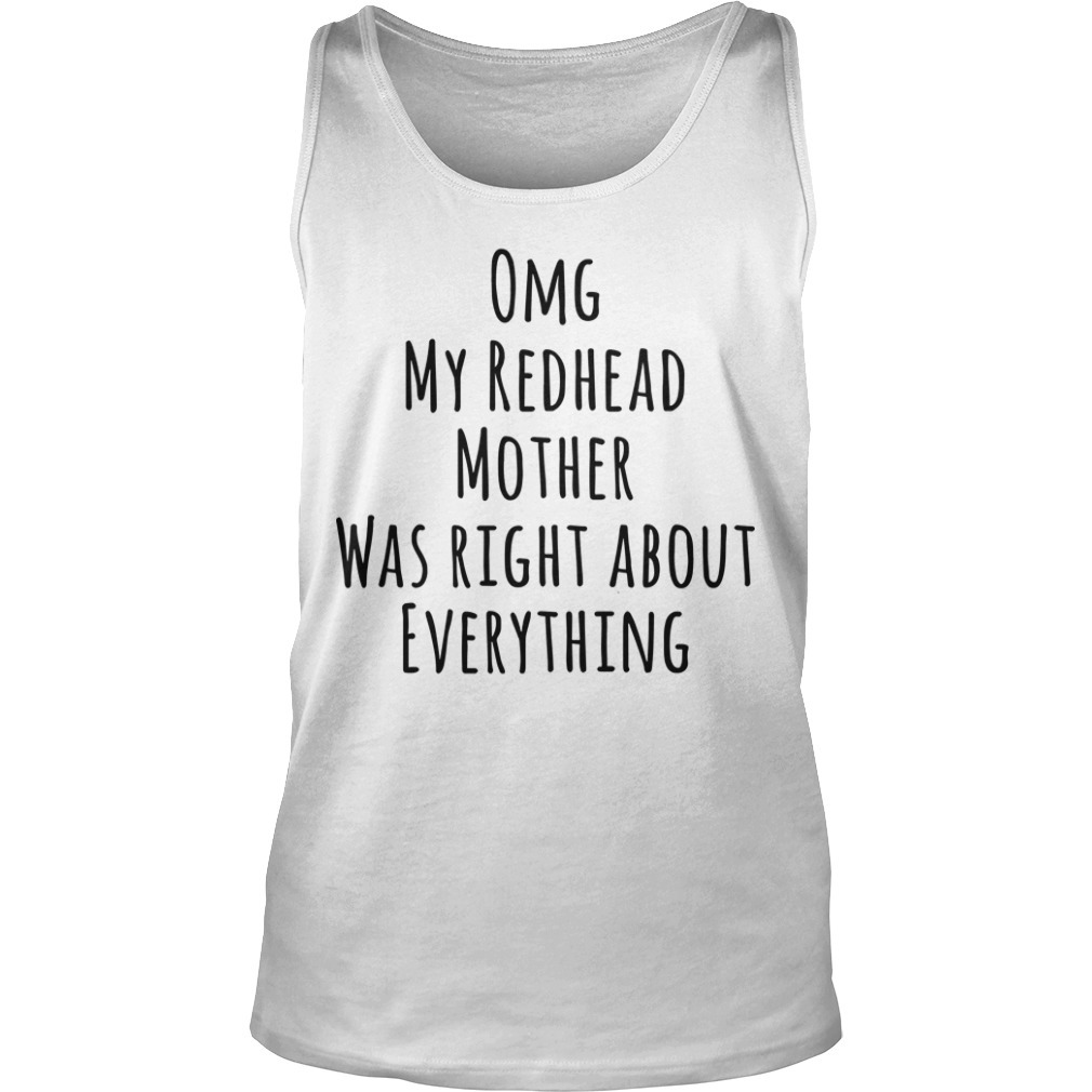 Omg My Redhead Mother Was Right About Everything Tank Top
