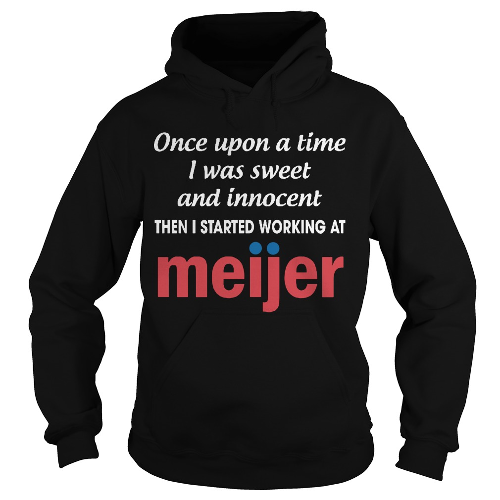 Once Upon A Time I Was Sweet And Innocent Then I Started Working At Meijer Hoodie