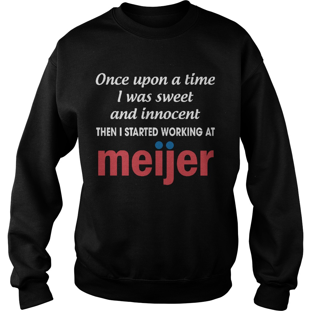 Once Upon A Time I Was Sweet And Innocent Then I Started Working At Meijer Sweater