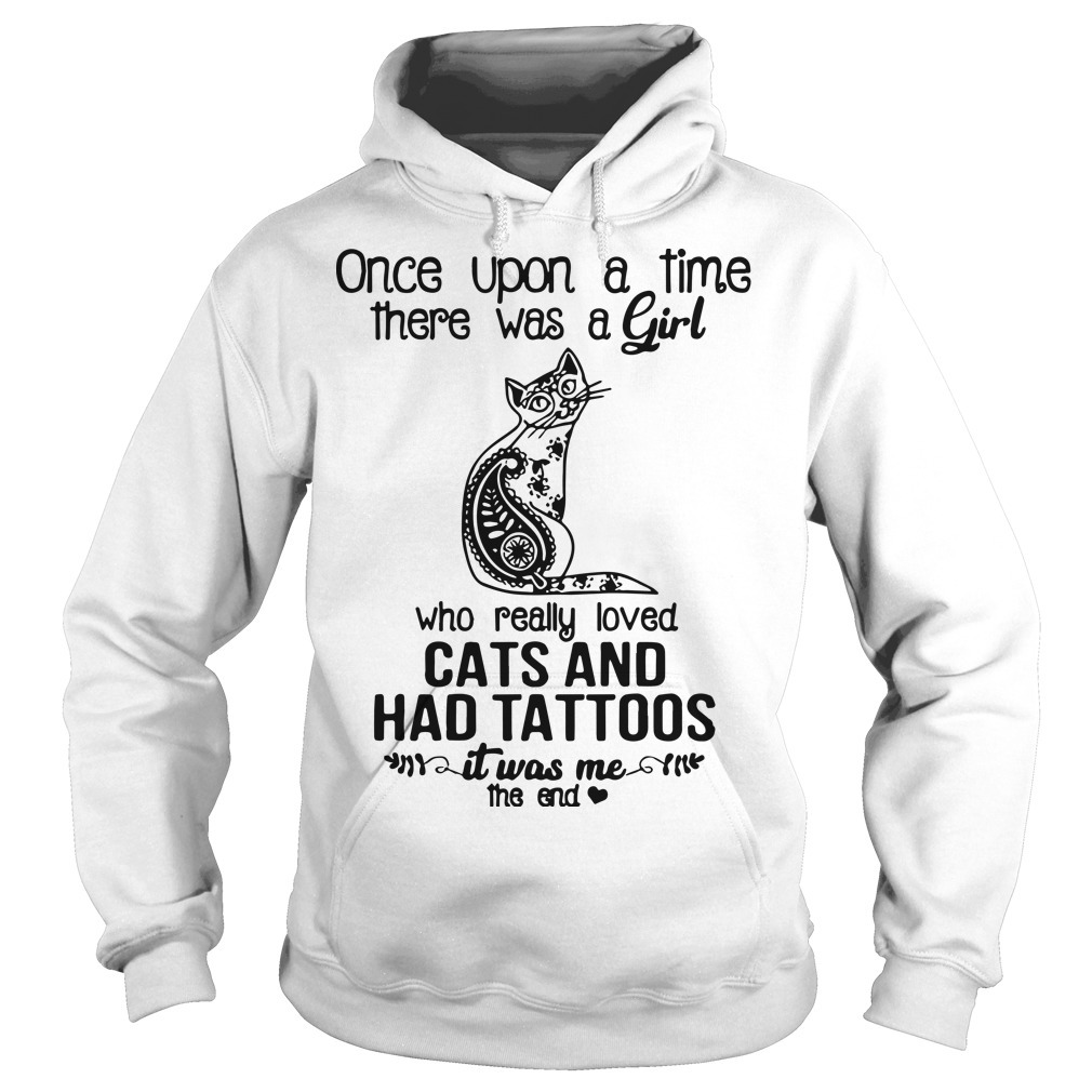 Once Upon A Time There Was A Girl Who Really Loved Cats And Had Tattoos Hoodie