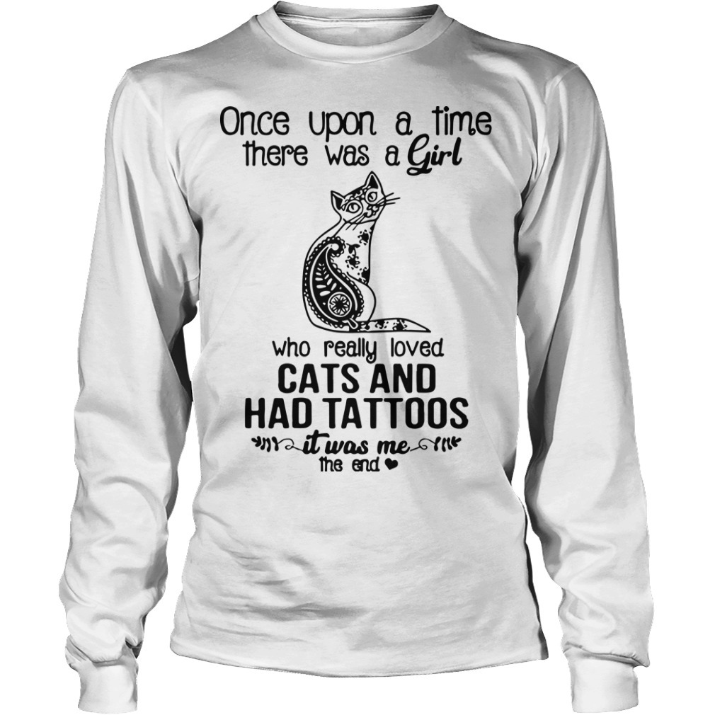 Once Upon A Time There Was A Girl Who Really Loved Cats And Had Tattoos Longsleeve Tee