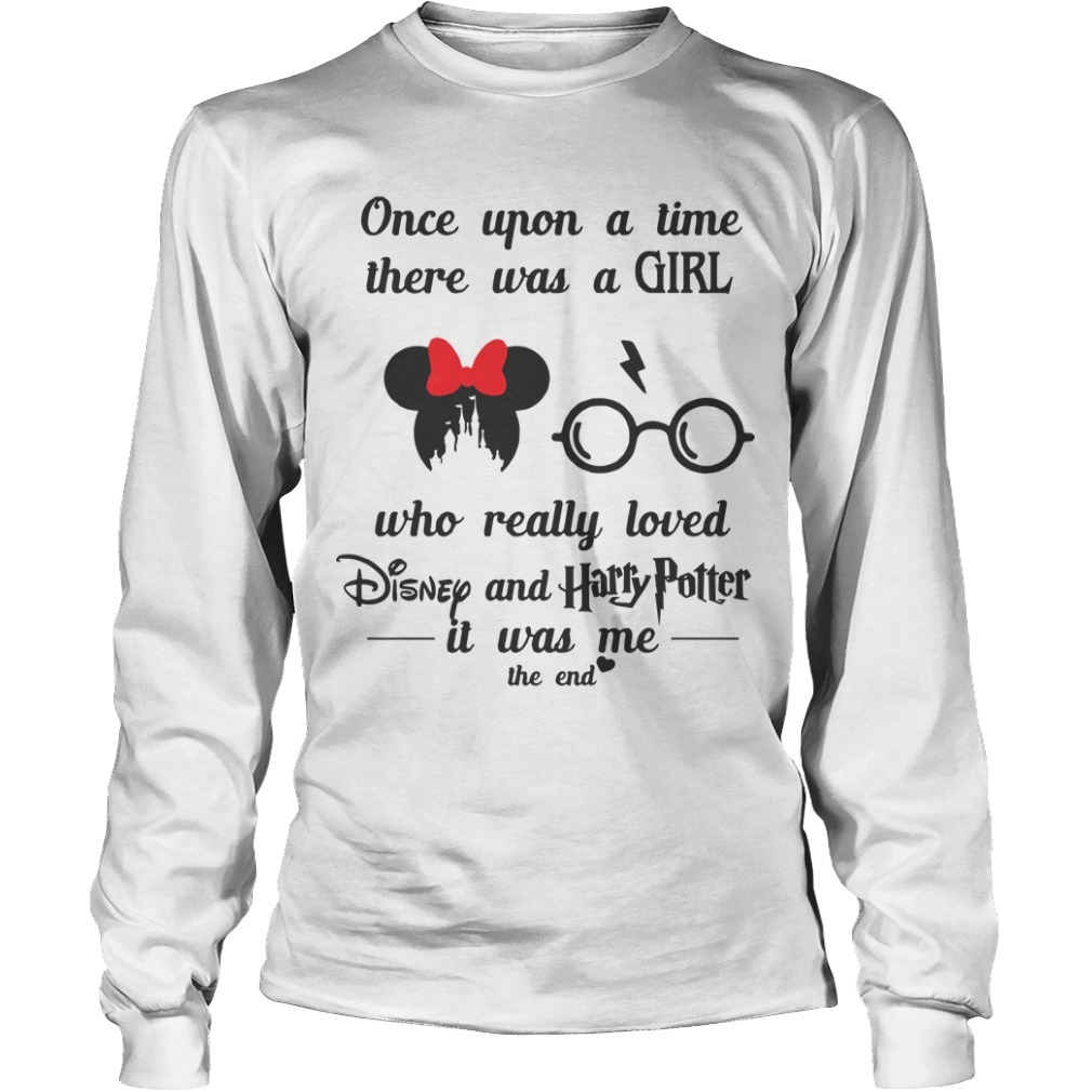 Once Upon A Time There Was A Girl Who Really Loved Disney And Harry Potter Longsleeve Tee
