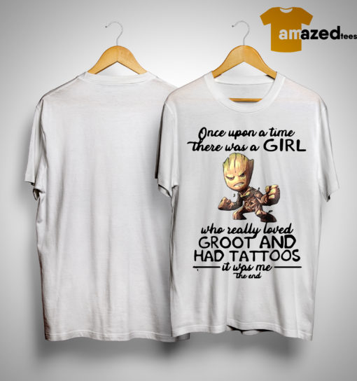 Once Upon A Time There Was A Girl Who Really Loved Groot And Had Tattoos Shirt