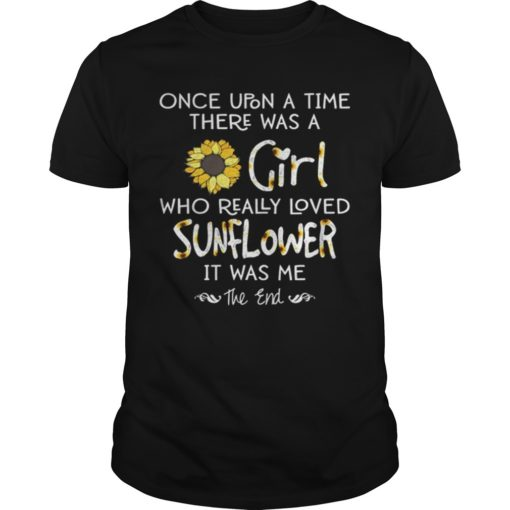 Once Upon A Time There Was A Girl Who Really Loved Sunflowers It Was Me Shirt