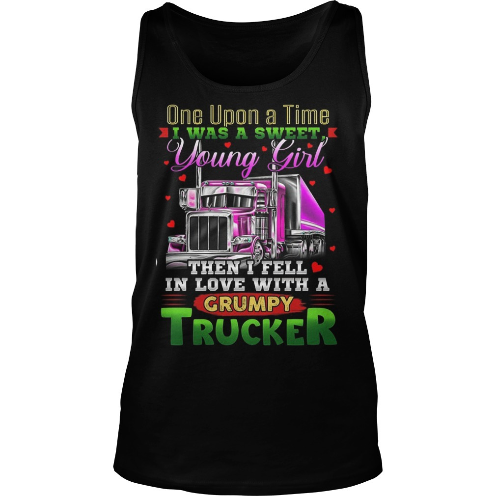 One Upon A Time I Was A Sweet Young Girl Then I Fell In Love With A Grumpy Trucker Tank Top
