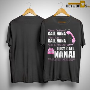 Parent Problems Call Nana Want Sweets Call Nana Need A Vacation Just Cal Nana Shirt