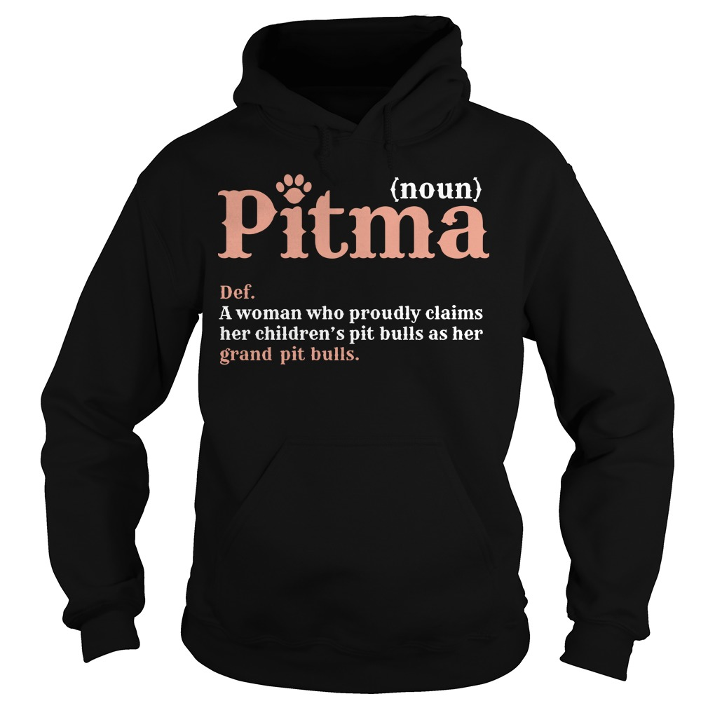 Pitma A Woman Who Proudly Claims Her Children's Pit Bulls As Her Grand Pit Bulls Hoodie