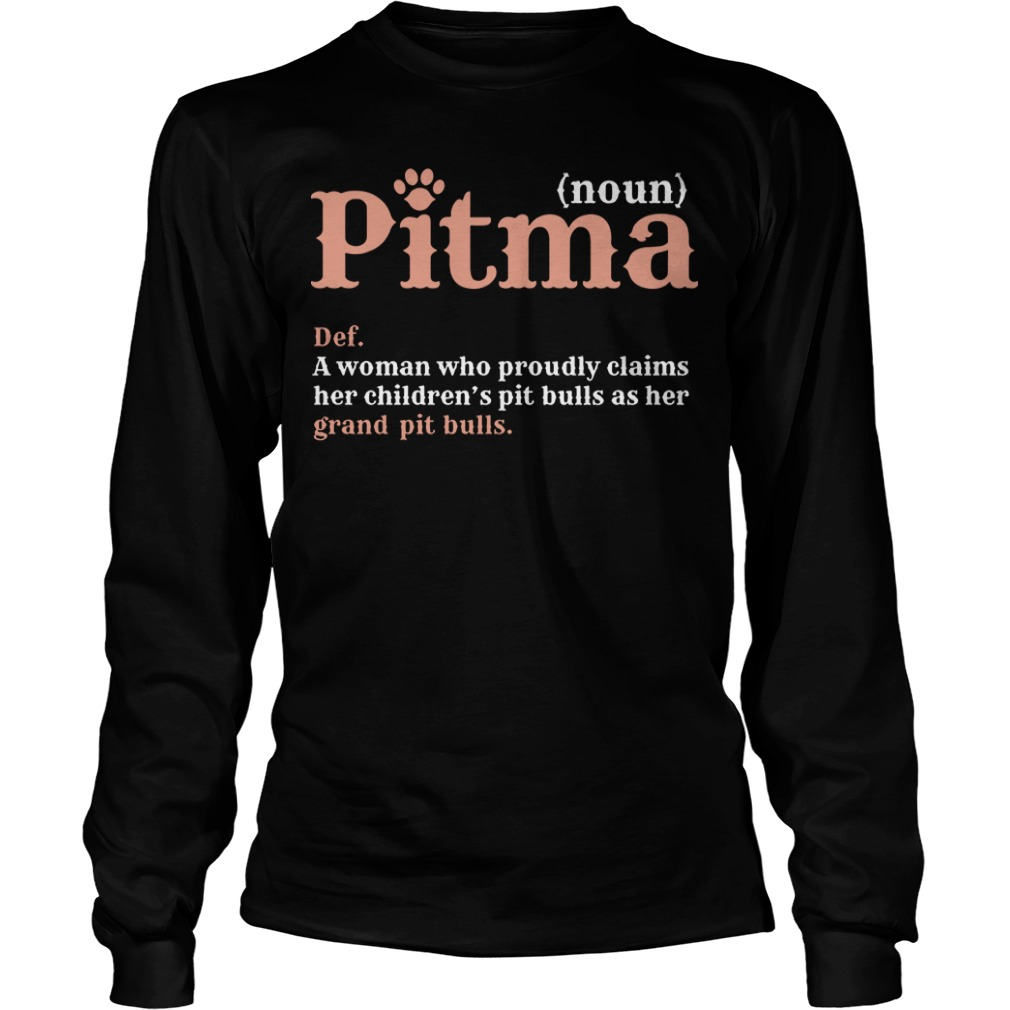 Pitma A Woman Who Proudly Claims Her Children's Pit Bulls As Her Grand Pit Bulls Longsleeve Tee