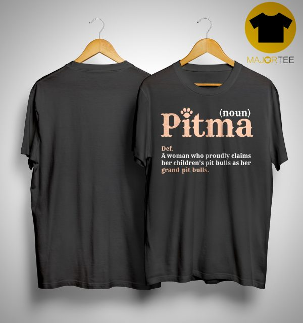 Pitma A Woman Who Proudly Claims Her Children's Pit Bulls As Her Grand Pit Bulls Shirt