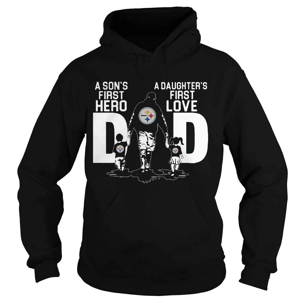 Pittsburgh Steelers A Son's First Hero A Daughter's First Love Hoodie