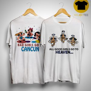 Powerpuff Girls Good Girls Go To Heaven Bad Girl Go To Cancun Shirt