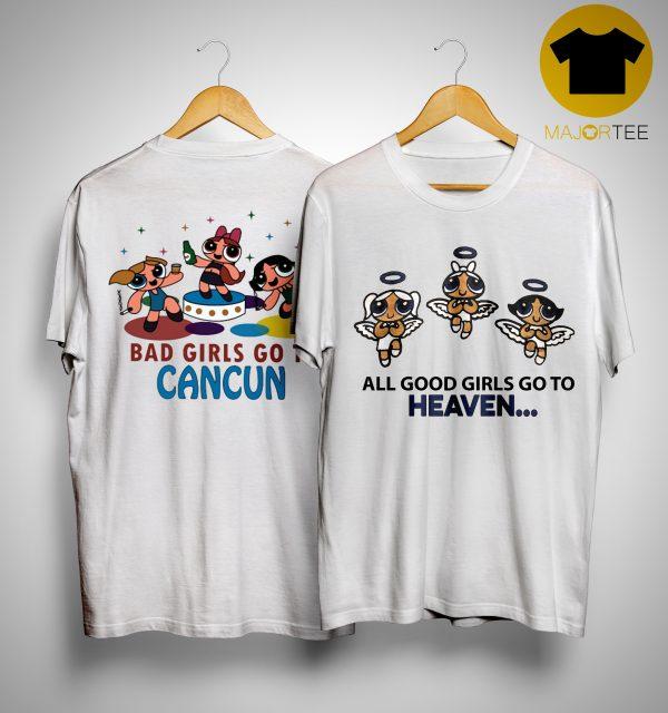 Powerpuff Girls Good Girls Go To Heaven Bad Girl Go To Cancun Shirt