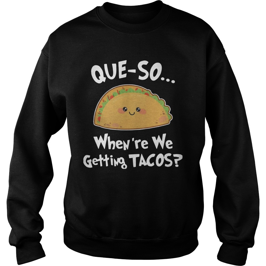 Que-so When're We Getting Tacos Sweater