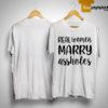 Real Women Marry Assholes Shirt
