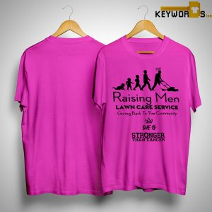 Rodney Smith Jr Raising Men Lawn Care Service She Is Stronger Than Cancer Shirt