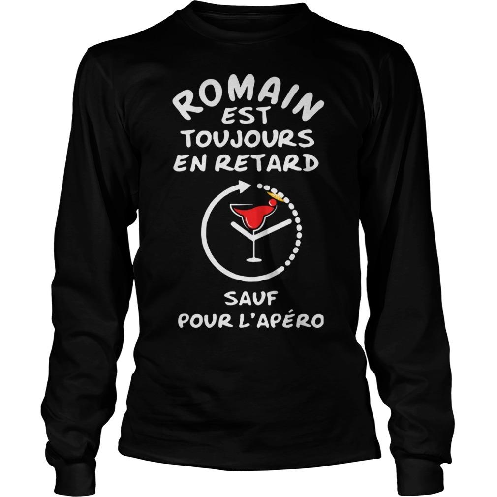 Romain Est Toujours En Retard Sauf Pour L'apéro Longsleeve Tee