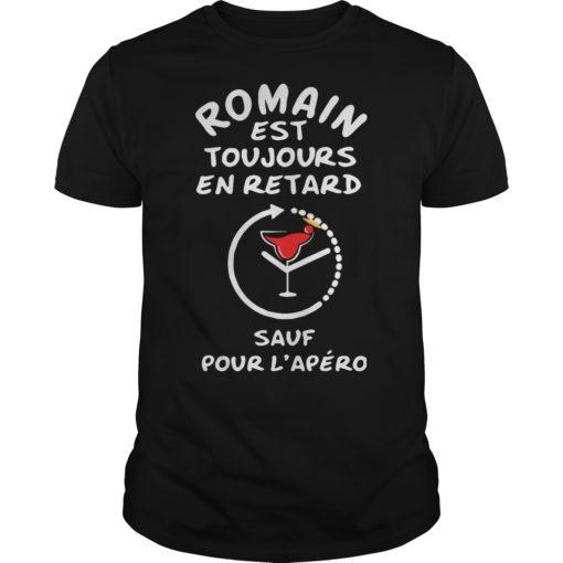 Romain Est Toujours En Retard Sauf Pour L'apéro Shirt