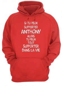 Si Tu Peux Supporter Anthony Alors Tu Peux Tout Supporter Dans La Vie Hoodie