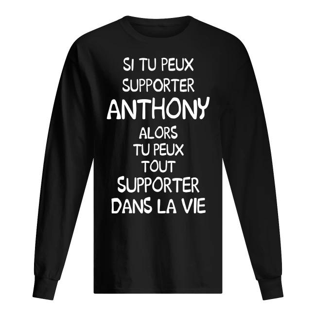 Si Tu Peux Supporter Anthony Alors Tu Peux Tout Supporter Dans La Vie Longsleeve Tee