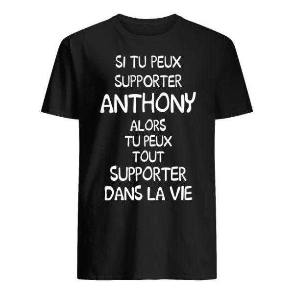 Si Tu Peux Supporter Anthony Alors Tu Peux Tout Supporter Dans La Vie Shirt