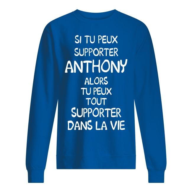 Si Tu Peux Supporter Anthony Alors Tu Peux Tout Supporter Dans La Vie Sweater